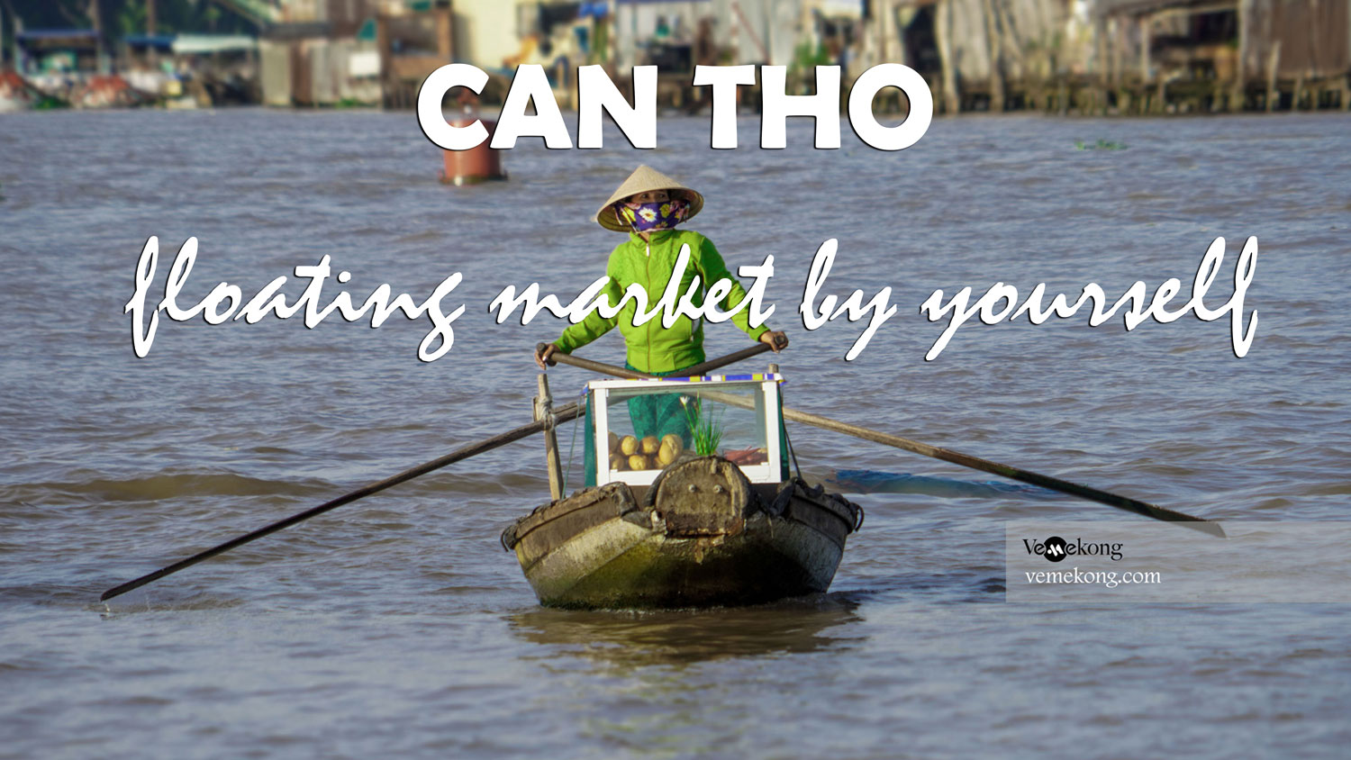 Can Tho Floating Market by Yourself – Rent a Boat, Bike & Local Guide